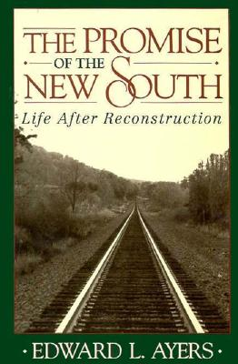 The Promise of the New South: Life After Reconstruction, Edward L. Ayers