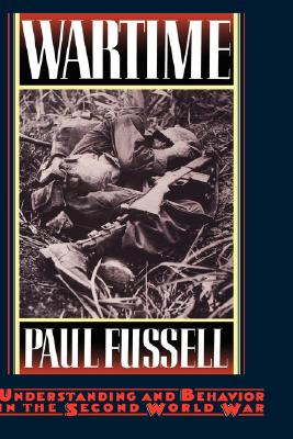 Wartime: Understanding and Behavior in the Second World War, Fussell, Paul