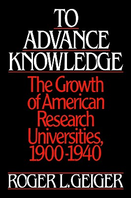 Image for To Advance Knowledge: The Growth of American Research Universities, 1900-1940