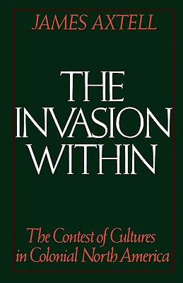 Image for The Invasion Within: The Contest of Cultures in Colonial North America (Cultural Origins of North America)