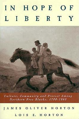 Image for In Hope of Liberty: Culture, Community and Protest Among Northern Free Blacks, 1700-1860 (First Edition)