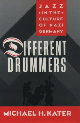 Image for Different Drummers: Jazz in the Culture of Nazi Germany