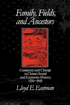 Image for FAMILY, FRIENDS, AND ANCESTORS CONSTANCY AND CHANGE IN CHINA'S SOCIAL AND ECONIMIC HISTORY 1550-1949