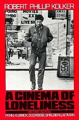 A Cinema of Loneliness: Penn, Kubrick, Scorsese, Spielberg, Altman (Oxford paperbacks), Kolker, Robert Phillip