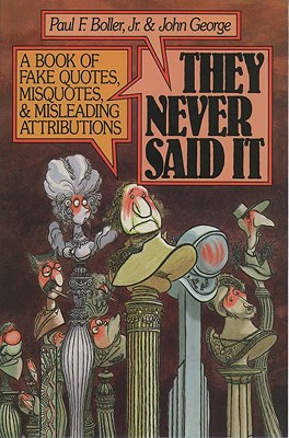 Image for They Never Said It: A Book of Fake Quotes, Misquotes, and Misleading Attributions