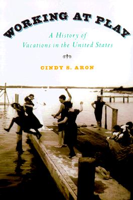 Image for Working at Play: A History of Vacations in the United States