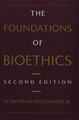 The Foundations of Bioethics, H. Tristram Engelhardt Jr.