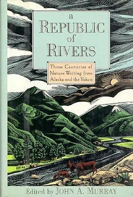Image for A Republic of Rivers : Three Centuries of Nature Writing from Alaska and the Yukon