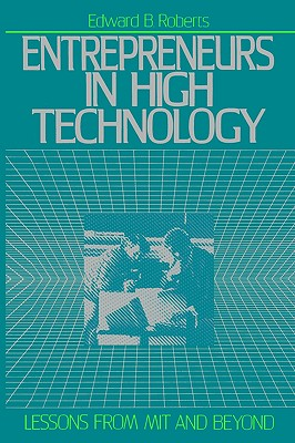 Entrepreneurs in High Technology: Lessons from MIT and Beyond, Roberts, Edward B.