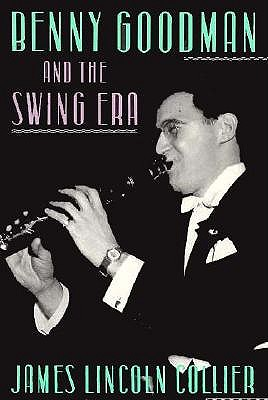 Benny Goodman and the Swing Era, Collier, James Lincoln