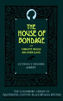 Image for The House of Bondage: Or Charlotte Brooks and Other Slaves (The Schomburg Library of Nineteenth-Century Black Women Writers)