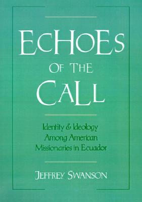 Image for Echoes of the Call: Identity and Ideology among American Missionaries in Ecuador