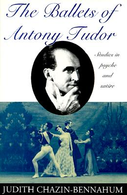 Image for The Ballets of Antony Tudor: Studies in Psyche and Satire