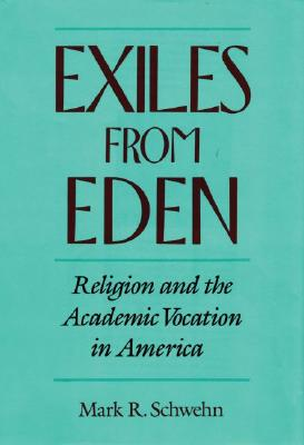 Image for Exiles from Eden: Religion and the Academic Vocation in America