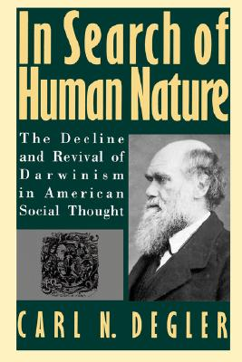 In Search of Human Nature: The Decline and Revival of Darwinism in American Social Thought, Degler, Carl N.