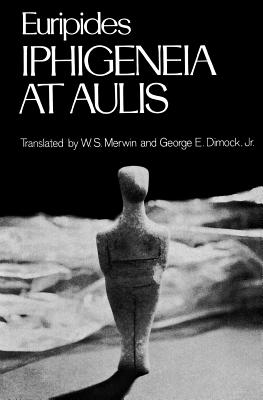 Iphigeneia at Aulis (Greek Tragedy in New Translations), Euripides