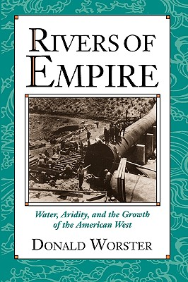 Image for RIVERS OF EMPIRE : WATER ARIDITY, AND THE GROWTH OF THE AMERICAN WEST