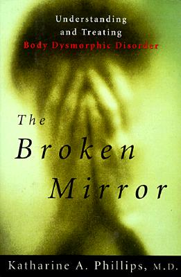 Image for The Broken Mirror: Understanding and Treating Body Dysmorphic Disorder