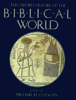 The Oxford History of the Biblical World, Coogan, Michael D. [editor]