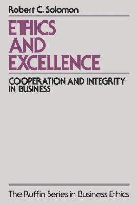Ethics and Excellence: Cooperation and Integrity in Business (The Ruffin Series in Business Ethics), Solomon, Robert C.