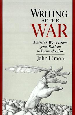 Writing After War: American War fiction from Realism to Postmodernism, Limon, John