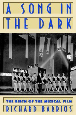 A Song in the Dark: The Birth of the Musical Film, Barrios, Richard
