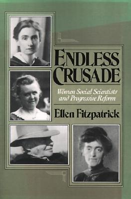 Image for Endless Crusade: Women Social Scientists and Progressive Reform