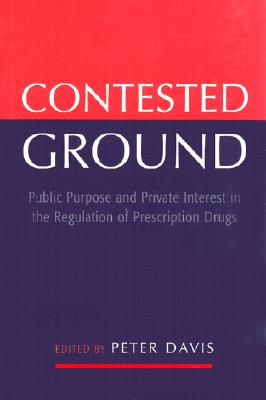 Image for Contested Ground: Public Purpose and Private Interest in the Regulation of Prescription Drugs