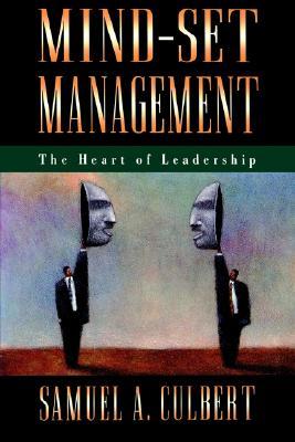 Mind-Set Management: The Heart of Leadership, Culbert, Samuel A.