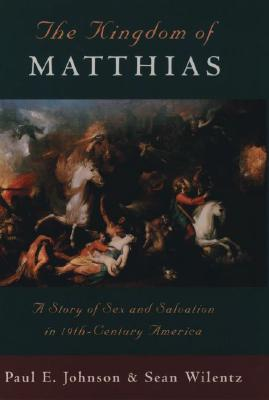 The Kingdom of Matthias: A Story of Sex and Salvation in 19th-Century America, Johnson, Paul E.; Wilentz, Sean