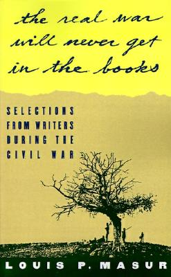 """Image for """"...the real war will never get in the books"""": Selections from Writers During the Civil War"""