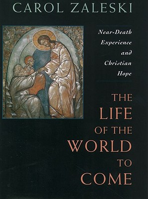 Image for Life of the World to Come: Near-Death Experience and Christian Hope: The Albert Cardinal Meyer Lectures