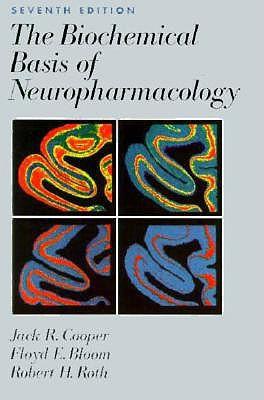 Biochemical Basis of Neuropharmacology, Cooper, Jack R.; Bloom, Floyd E.; Roth, Robert H.