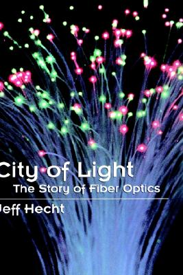 City of Light: The Story of Fiber Optics (Sloan Technology Series), Hecht, Jeff