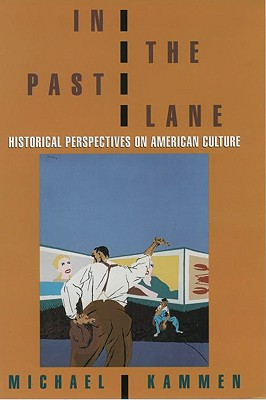 In the Past Lane: Historical Perspectives on American Culture, Kammen, Michael