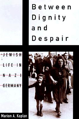 Image for BETWEEN DIGNITY AND DESPAIR: JEWISH LIFE IN NAZI GERMANY