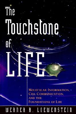 The Touchstone of Life: Molecular Information, Cell Communication, and the Foundations of Life, Loewenstein, Werner R.