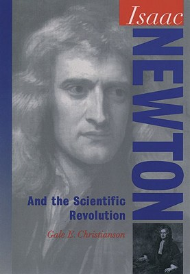 Isaac Newton: And the Scientific Revolution (Oxford Portraits in Science), Christianson, Gale E.
