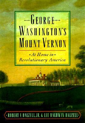 George Washington's Mount Vernon : At Home in Revolutionary America, Dalzell, Robert F.; Dalzell, Lee Baldwin