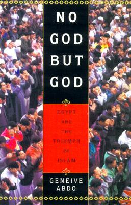 No God but God: Egypt and the Triumph of Islam, Abdo, Geneive