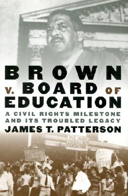 Brown v. Board of Education: A Civil Rights Milestone and Its Troubled Legacy (Pivotal Moments in American History), Patterson, James T.