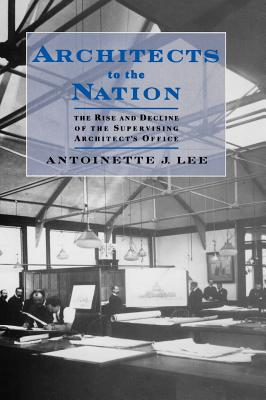 Image for Architects to the Nation:  The Rise and Decline of the Supervising Architect's Office