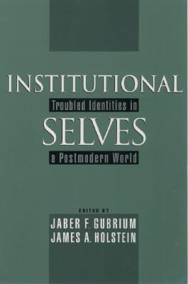 Image for INSTITUTIONAL SELVES TROUBLED IDENTITIES IN A POSTMODERN WORLD