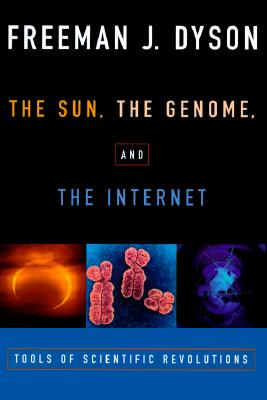 The Sun, The Genome, and The Internet: Tools of Scientific Revolutions (New York Public Library Lectures in Humanities), Dyson, Freeman J.