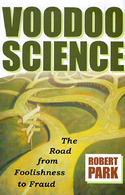 Image for Voodoo Science: The Road from Foolishness to Fraud