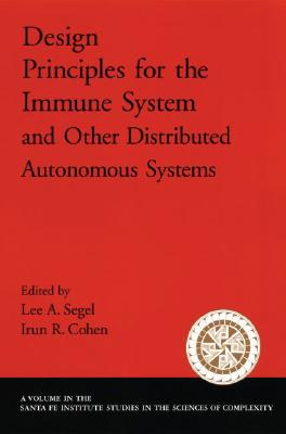 Image for Design Principles for the Immune System and Other Distributed Autonomous Systems (Santa Fe Institute Studies on the Sciences of Complexity)