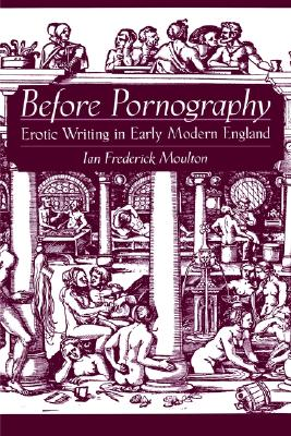 Image for Before Pornography: Erotic Writing in Early Modern England (Studies in the History of Sexuality)