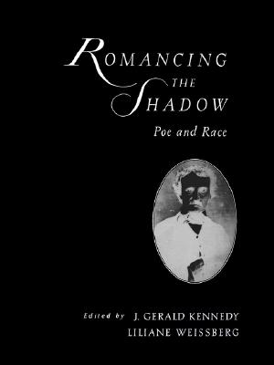 Romancing the Shadow: Poe and Race, Kennedy, J. Gerald; Weissberg, Lilianne