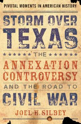 Storm over Texas: The Annexation Controversy and the Road to Civil War (Pivotal Moments in American History), Silbey, Joel H.