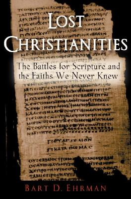 Image for The Lost Christianities: The Battles for Scripture and the Faiths We Never Knew